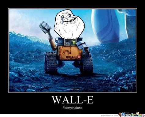 wall e forever alone by chain meme center