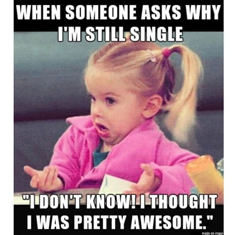 Single Memes - 40 memes that every single girl will understand dating
