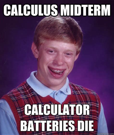 Midterm Memes - calculus midterm calculator batteries die bad luck brian