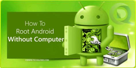 how to root android with computer how to root android without computer tech glows tech glows