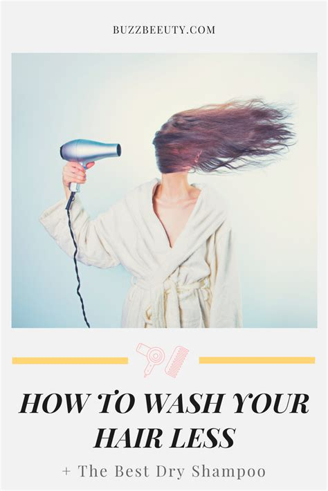 How To Wash Your Hair Less Frequently by Buzzbeeuty Best Shoo And How To Wash Your Hair Less