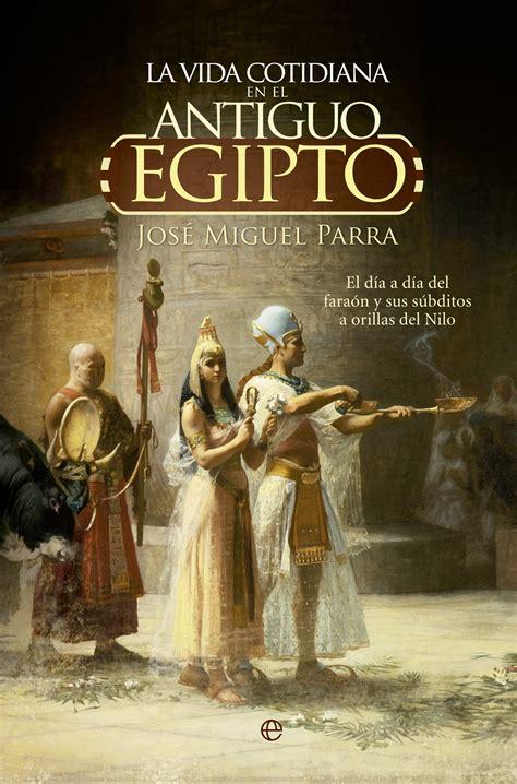 libro hacia la fundacion la vida cotidiana en el antiguo egipto cat 225 logo www esferalibros com