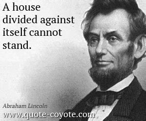 a house divided against itself abraham lincoln quot a house divided against itself cannot stan quot