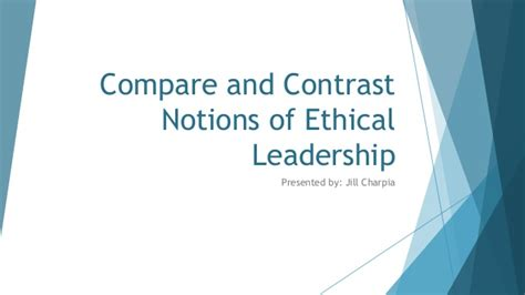 compare contrast notions  ethical leadership