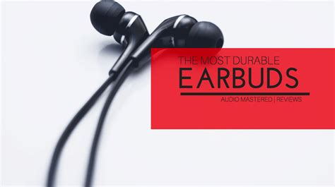 best earbuds durable the best durable earbuds for 2018 the most