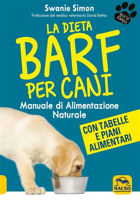 prostatite alimentazione corretta la dieta barf per cani swanie simon