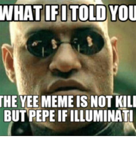 Meme Yee - whatifitoloyou the yee meme is not kili but pepeif