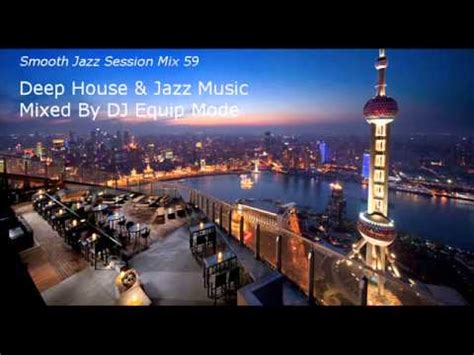 deep jazzy house music smooth jazz session mix 59 deep house jazz music youtube