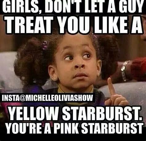 Starburst Meme - girls don t let a guy treat you like a yellow starburst