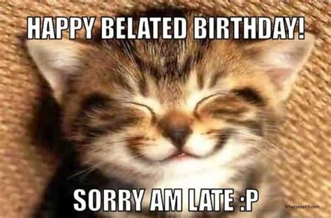 Happy Belated Birthday Meme - 50 funny and interesting happy belated birthday memes