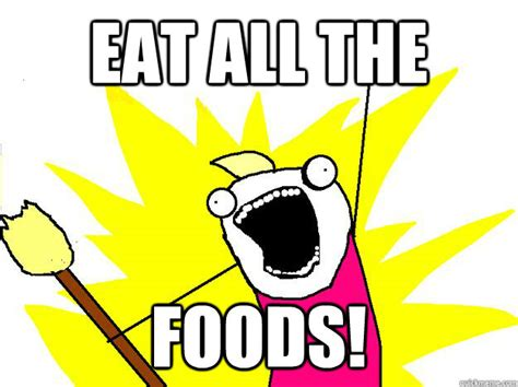 Buy All The Food Meme - eat all the foods hyperbole and a half quickmeme
