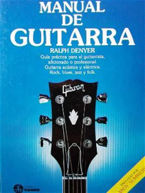libro acordes de guitarra pop rock mi primer libro de guitarra quot manual de guitarra quot de ralph denyer el blog de la guitarra ac 250 stica