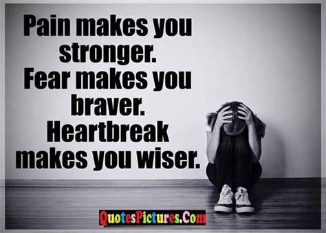 pain   stronger fear   braver heartbreak   wiser missing  quote