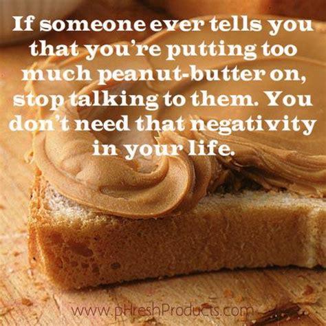 tells   youre putting   peanut butter  stay phresh phresh