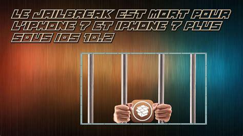 le jailbreak est mort pour l iphone 7 et iphone 7 plus sous ios 10 2