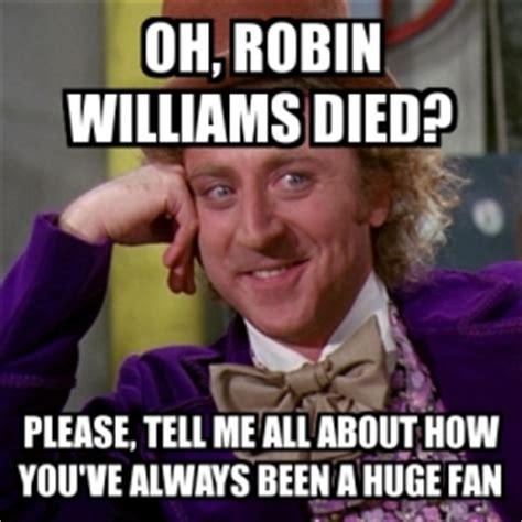 Robin Meme Generator - meme willy wonka oh robin williams died please tell