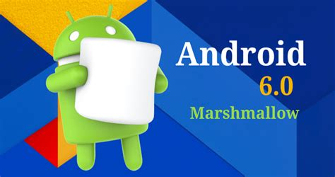 android 6 0 features android marshmallow v6 0 updates new features list of smartphones with marshmallow update