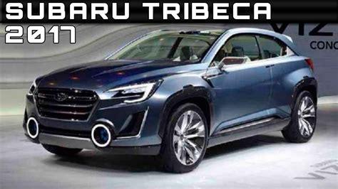 subaru tribeca 2017 price 2017 subaru tribeca review rendered price specs release