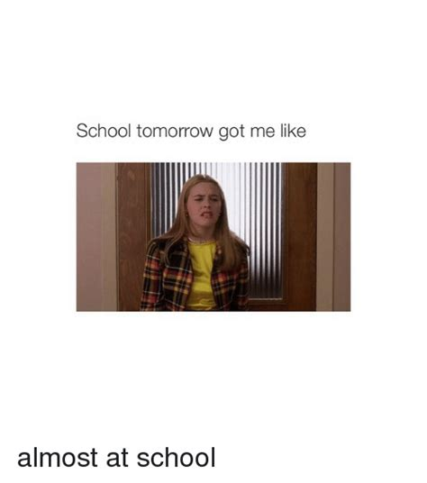 School Tomorrow Meme - school tomorrow got me like almost at school school meme