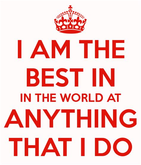best in the world i am the best in in the world at anything that i do poster