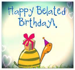 belated happy birthday wishes it s not late happy birthday wishes birthday wishes and