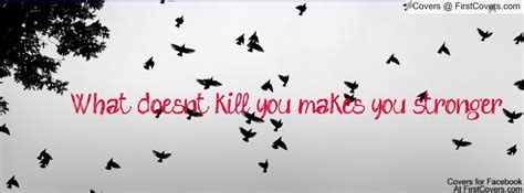 what does it when you about a what doesn t kill you makes you stronger majasdiary