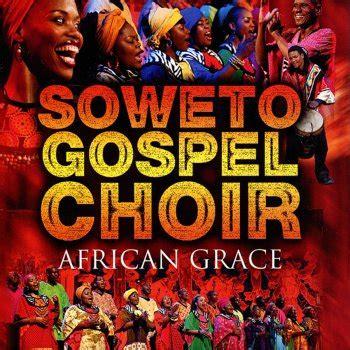 grace testo e traduzione soweto gospel choir tutti i testi delle canzoni e le