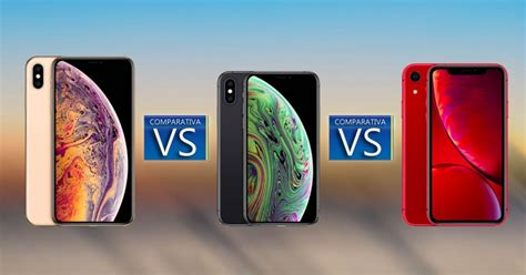 comparativa entre iphone xs iphone xs max y iphone xr