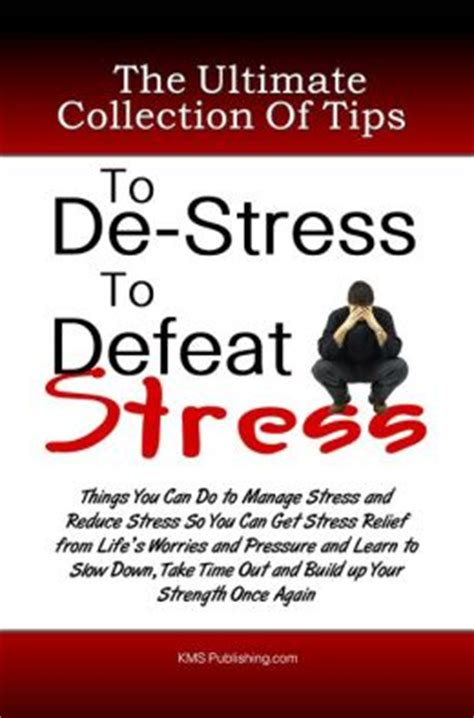 stress ultimate stress management guide to reduce remove stress anxiety depression permanently 10 effective tips to stop stress today books the ultimate collection of tips to de stress to defeat