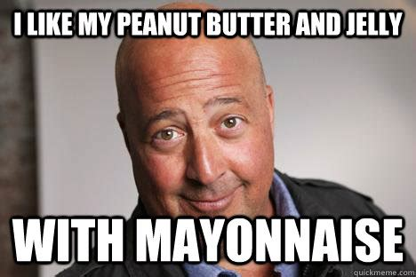 Peanut Butter And Jelly Meme - i like my peanut butter and jelly with mayonnaise andrew