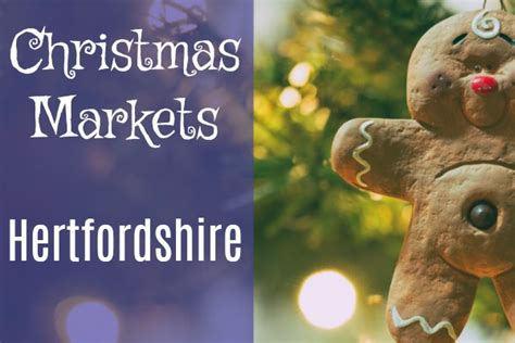 christmas markets in hertfordshire 2017 festive gifts