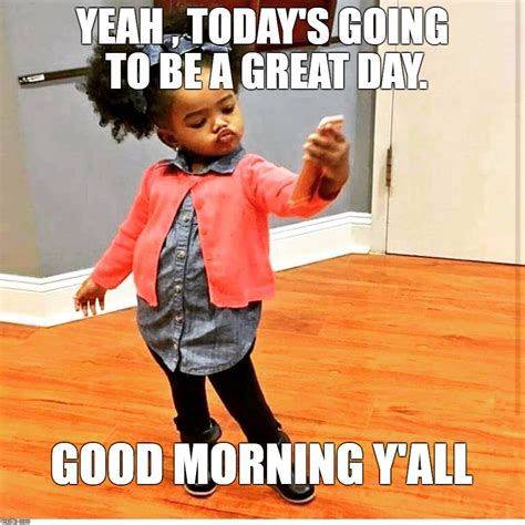 It Was A Good Day Meme - pin by flavia gumbs on good morning meme pinterest