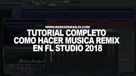 tutorial fl studio remix tutorial completo como hacer musica remix en fl studio