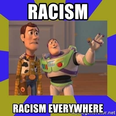 Buzz Lightyear Everywhere Meme - racism racism everywhere buzz lightyear 2 meme generator