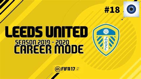 Leeds Mba Hiring Stats by Fifa 17 Leeds United Career Mode 18 Season 2019