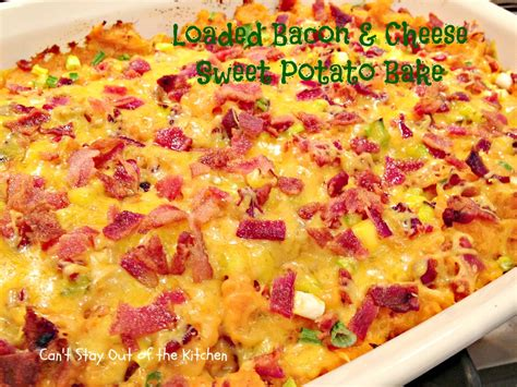 bacon cheese potato bake recipe loaded bacon and cheese sweet potato bake can t stay out