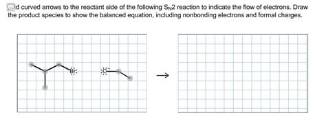 Equation Drawer by Add Curved Arrows To The Reactant Side Of The Foll