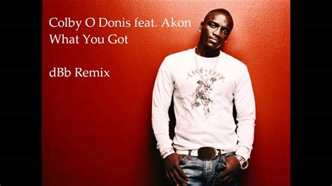 colby odonis what you got ft akon colby o donis feat akon what you got dbb remix