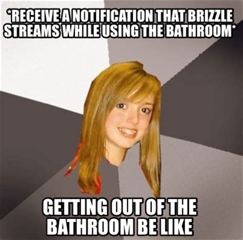 get out of the bathroom meme creator receive a notification that brizzle