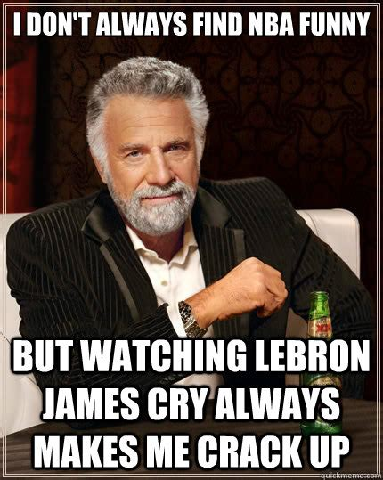 Lebron James Funny Memes - i don t always find nba funny but watching lebron james