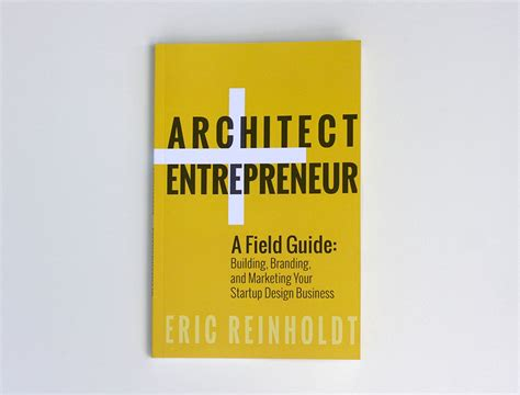 architect and entrepreneur a architect entrepreneur a field guide to building branding and marketing your startup design