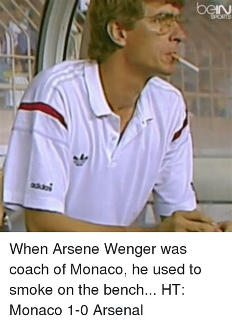 the bench com co when arsene wenger was coach of monaco he used to smoke