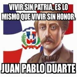 Juan Pablo Meme - meme personalizado vivir sin patria es lo mismo que