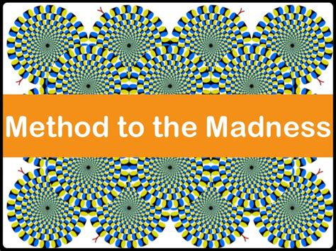 Method Of Madness method to the madness