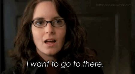 Tina Fey Wants Dupre by I Want To Go To There 30 Rock Gif Find On Giphy