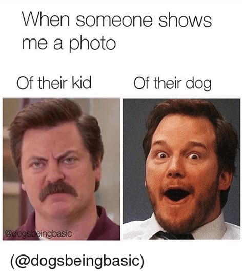 Photo Meme - when someone shows me a photo of their kid of their dog