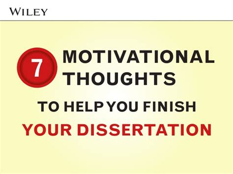 finish thesis 7 motivational thoughts to help you finish your dissertation