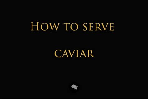 what to serve how to serve caviar