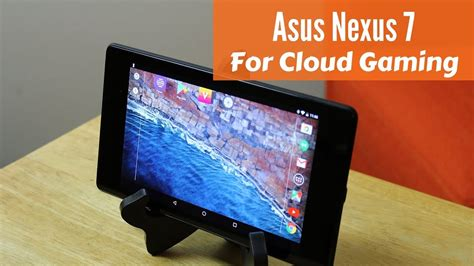 asus nexus 7 in 2018 using the asus nexus 7 tablet for cloud gaming 2018