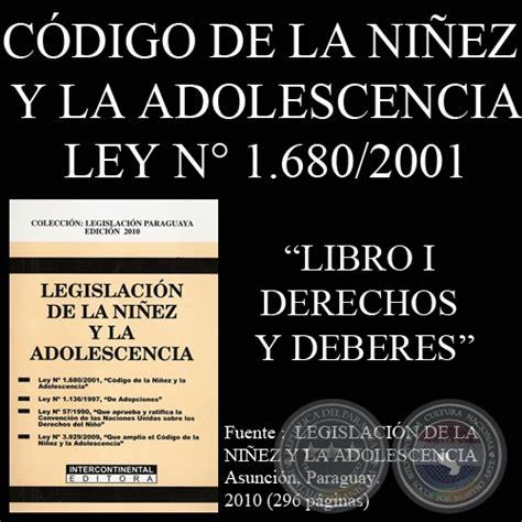 libro la ley de los portal guaran 237 ley n 176 1 680 2001 c 211 digo de la ni 209 ez y la adolescencia libro i de los